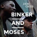 DEM ONES - Binker and Moses
